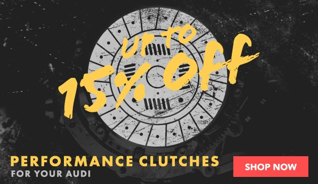 Audi - Up to 15% off select Performance Clutches - Put the power down