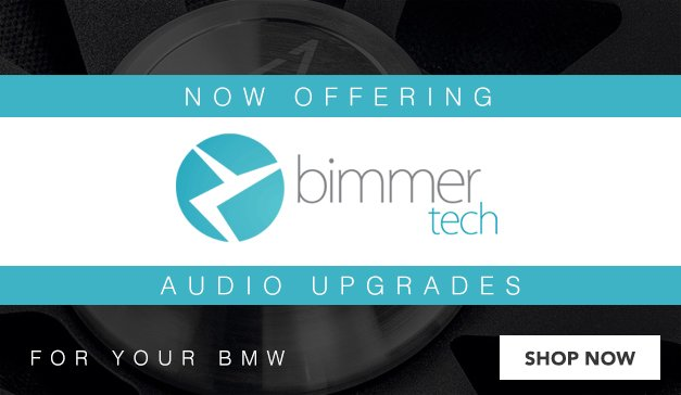 BMW - Now Offering BIMMERTECH - Audio Upgrades