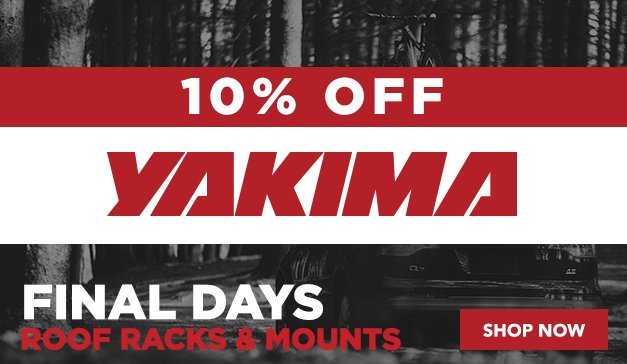 Final Days To Save 10% On YAKIMA Roof Racks & Mounts
