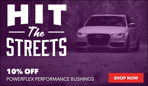 Hit the Streets/Track - 10% Off PowerFlex Performance Bushings