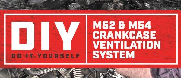 BMW - M52 & M54 Crankcase Ventilation System DIY Series