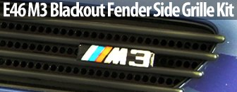 BMW E46 M3 Blackout Fender Side Grille Kit