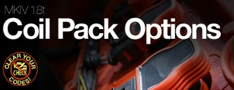 MKIV 1.8T Coil Pack Options