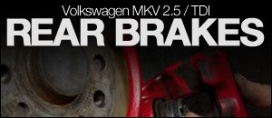 MKV Volkswagen Rear Brakes Install Video - 2.5/TDI